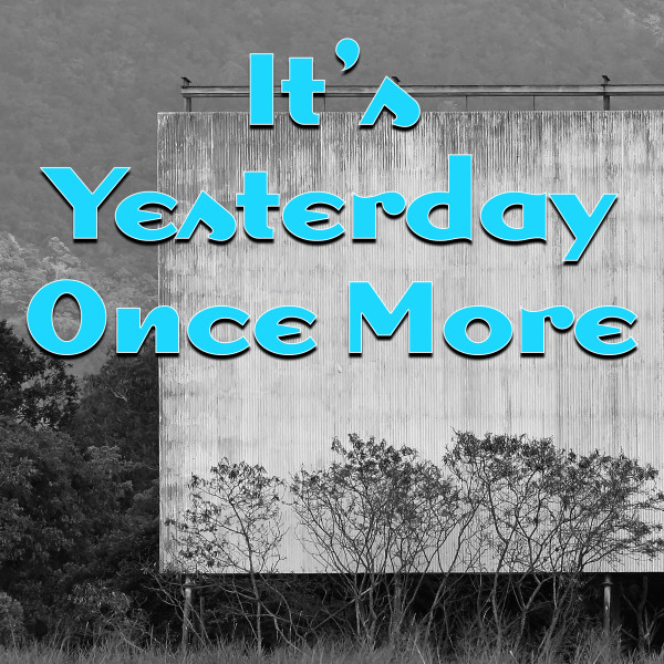 It's Yesterday Once More